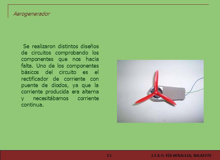 I.E.S.O. VÍA HERACLEA, BALAZOTE13 Aerogenerador Se realizaron distintos diseños de circuitos comprobando los componentes que nos hac í a falta. Uno de