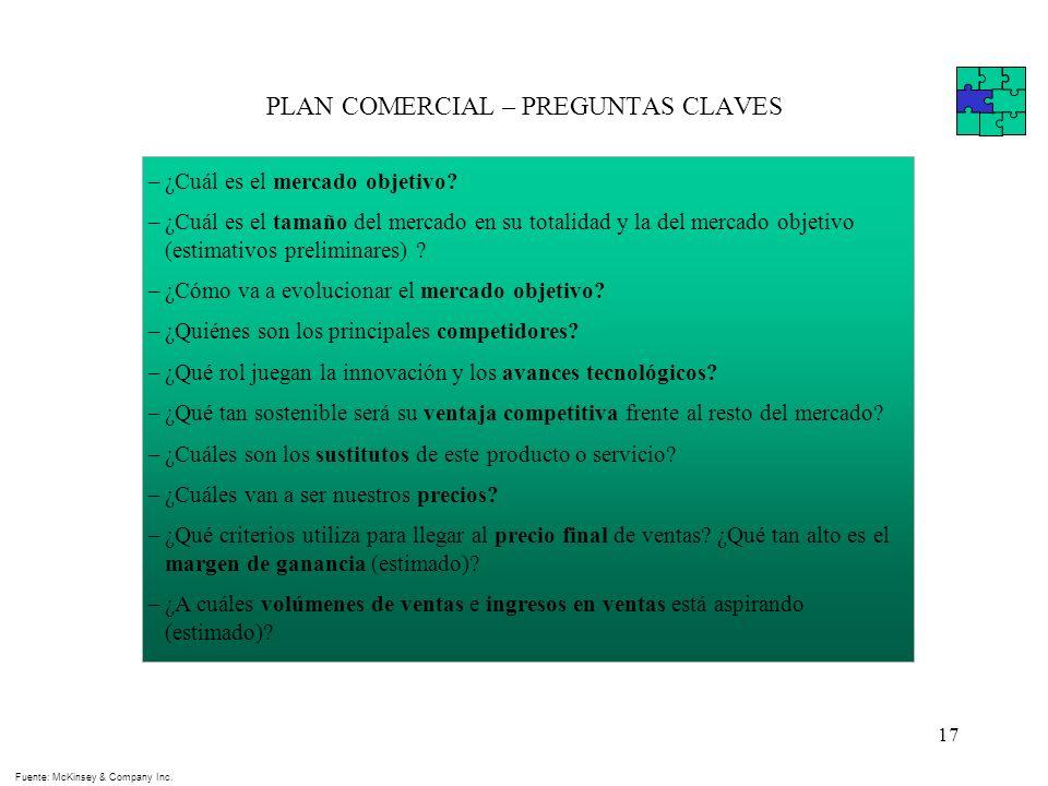 17 PLAN COMERCIAL – PREGUNTAS CLAVES Fuente: McKinsey & Company Inc. –¿Cuál es el mercado objetivo? –¿Cuál es el tamaño del mercado en su totalidad y
