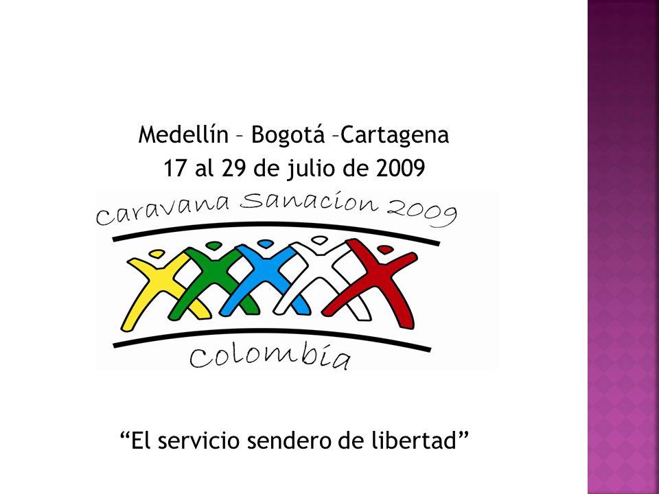 Medellín – Bogotá –Cartagena 17 al 29 de julio de 2009 El servicio sendero de libertad