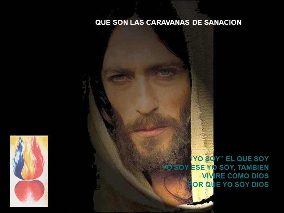QUE SON LAS CARAVANAS DE SANACION YO SOY EL QUE SOY YO SOY ESE YO SOY, TAMBIEN VIVIRE COMO DIOS POR QUE YO SOY DIOS