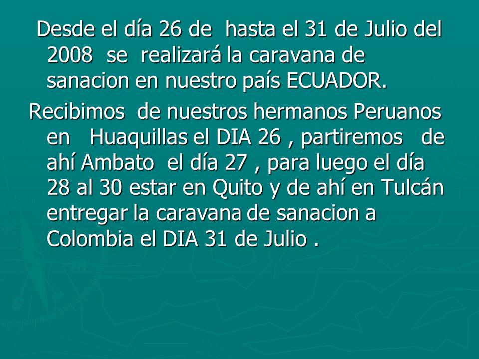 Desde el día 26 de hasta el 31 de Julio del 2008 se realizará la caravana de sanacion en nuestro país ECUADOR. Desde el día 26 de hasta el 31 de Julio