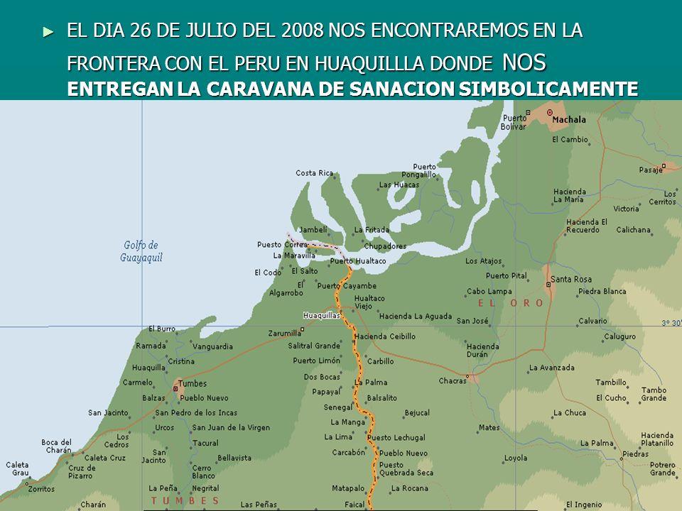 EL DIA 26 DE JULIO DEL 2008 NOS ENCONTRAREMOS EN LA FRONTERA CON EL PERU EN HUAQUILLLA DONDE NOS ENTREGAN LA CARAVANA DE SANACION SIMBOLICAMENTE EL DI