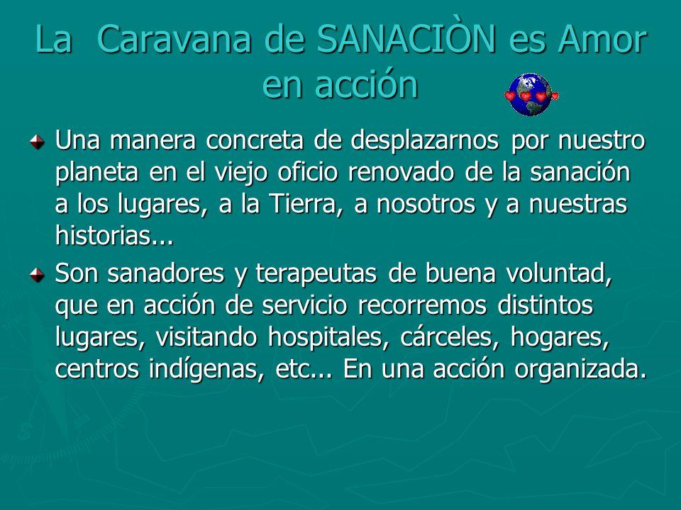 La Caravana de SANACIÒN es Amor en acción Una manera concreta de desplazarnos por nuestro planeta en el viejo oficio renovado de la sanación a los lug