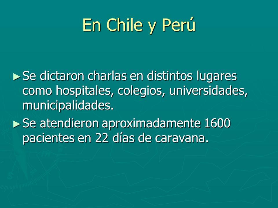 En Chile y Perú Se dictaron charlas en distintos lugares como hospitales, colegios, universidades, municipalidades. Se dictaron charlas en distintos l