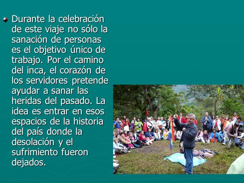 Durante la celebración de este viaje no sólo la sanación de personas es el objetivo único de trabajo. Por el camino del inca, el corazón de los servid