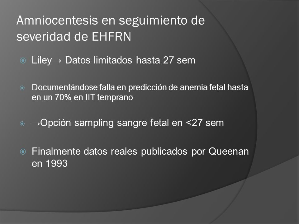 Amniocentesis en seguimiento de severidad de EHFRN Liley Datos limitados hasta 27 sem Documentándose falla en predicción de anemia fetal hasta en un 7