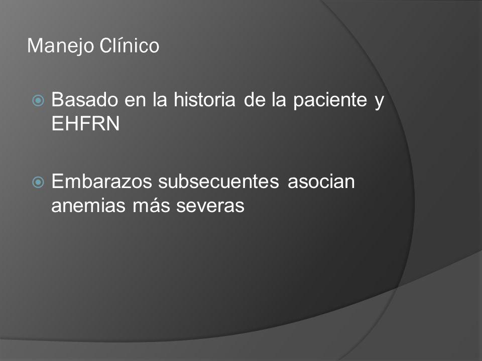 Manejo Clínico Basado en la historia de la paciente y EHFRN Embarazos subsecuentes asocian anemias más severas