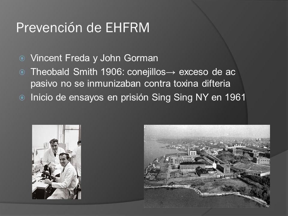 Prevención de EHFRM Vincent Freda y John Gorman Theobald Smith 1906: conejillos exceso de ac pasivo no se inmunizaban contra toxina difteria Inicio de