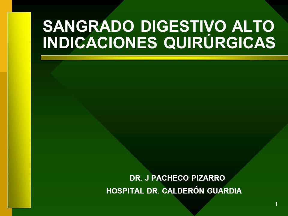 1 DR. J PACHECO PIZARRO HOSPITAL DR. CALDERÓN GUARDIA SANGRADO DIGESTIVO ALTO INDICACIONES QUIRÚRGICAS