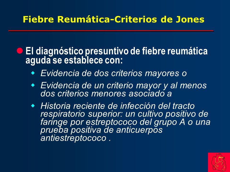 Fiebre Reumática-Criterios de Jones l El diagnóstico presuntivo de fiebre reumática aguda se establece con: wEvidencia de dos criterios mayores o wEvi