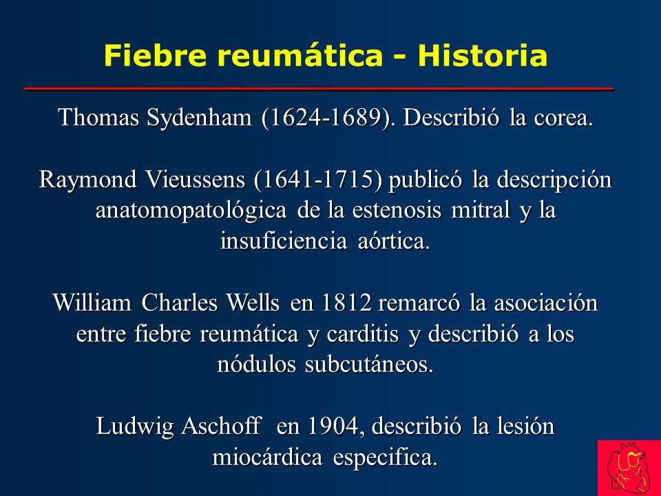 Fiebre reumática - Historia Thomas Sydenham (1624-1689). Describió la corea. Raymond Vieussens (1641-1715) publicó la descripción anatomopatológica de