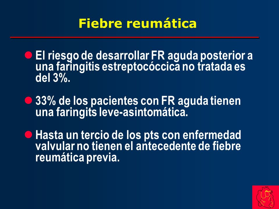 Fiebre reumática l El riesgo de desarrollar FR aguda posterior a una faringitis estreptocóccica no tratada es del 3%. l 33% de los pacientes con FR ag