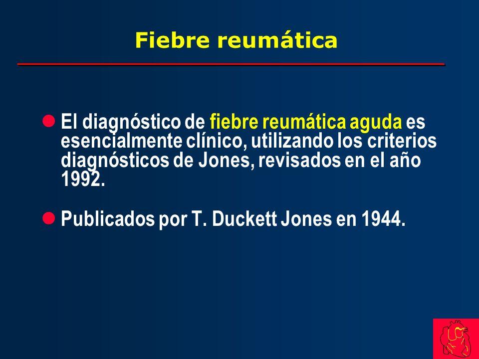 Fiebre reumática l El diagnóstico de fiebre reumática aguda es esencialmente clínico, utilizando los criterios diagnósticos de Jones, revisados en el