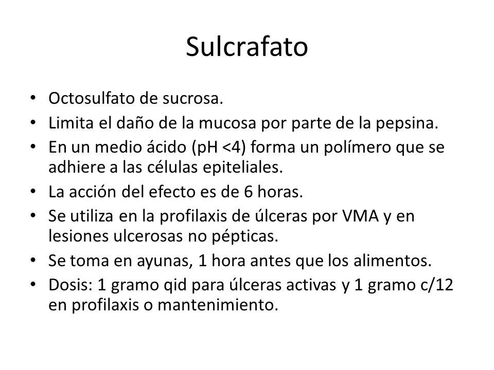 Sulcrafato Octosulfato de sucrosa. Limita el daño de la mucosa por parte de la pepsina. En un medio ácido (pH <4) forma un polímero que se adhiere a l