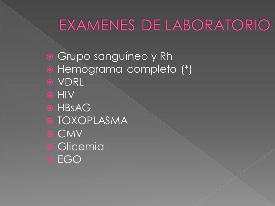 Grupo sanguíneo y Rh Hemograma completo (*) VDRL HIV HBsAG TOXOPLASMA CMV Glicemia EGO