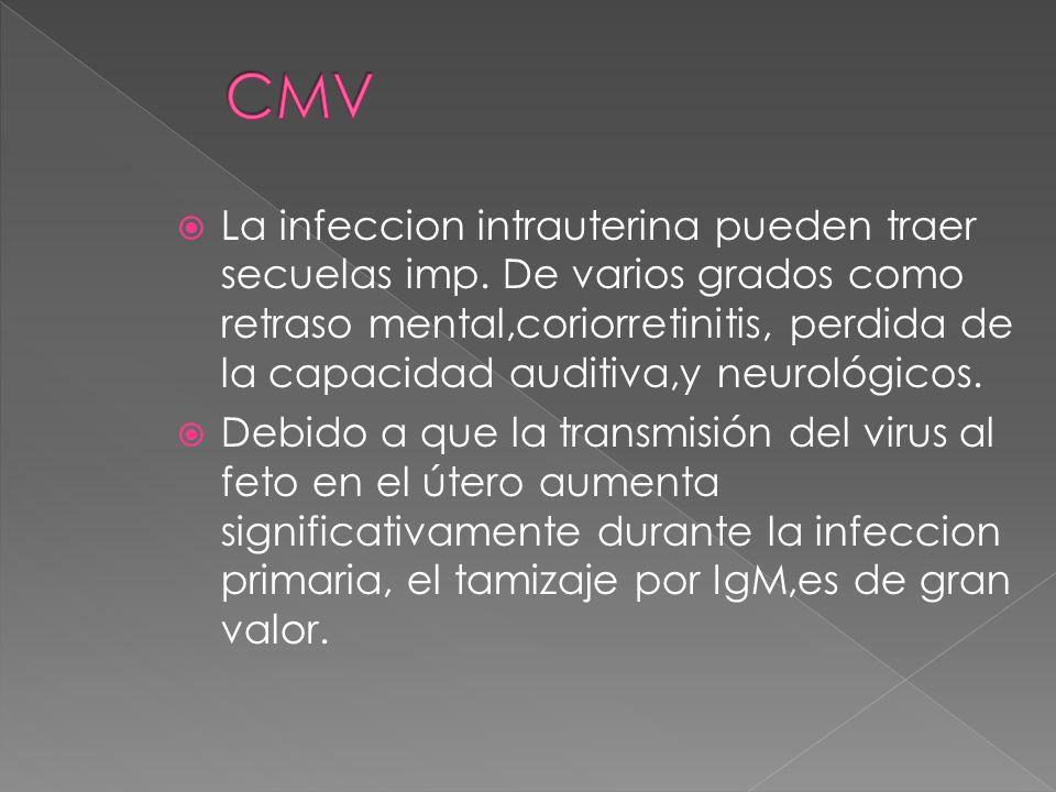 La infeccion intrauterina pueden traer secuelas imp. De varios grados como retraso mental,coriorretinitis, perdida de la capacidad auditiva,y neurológ