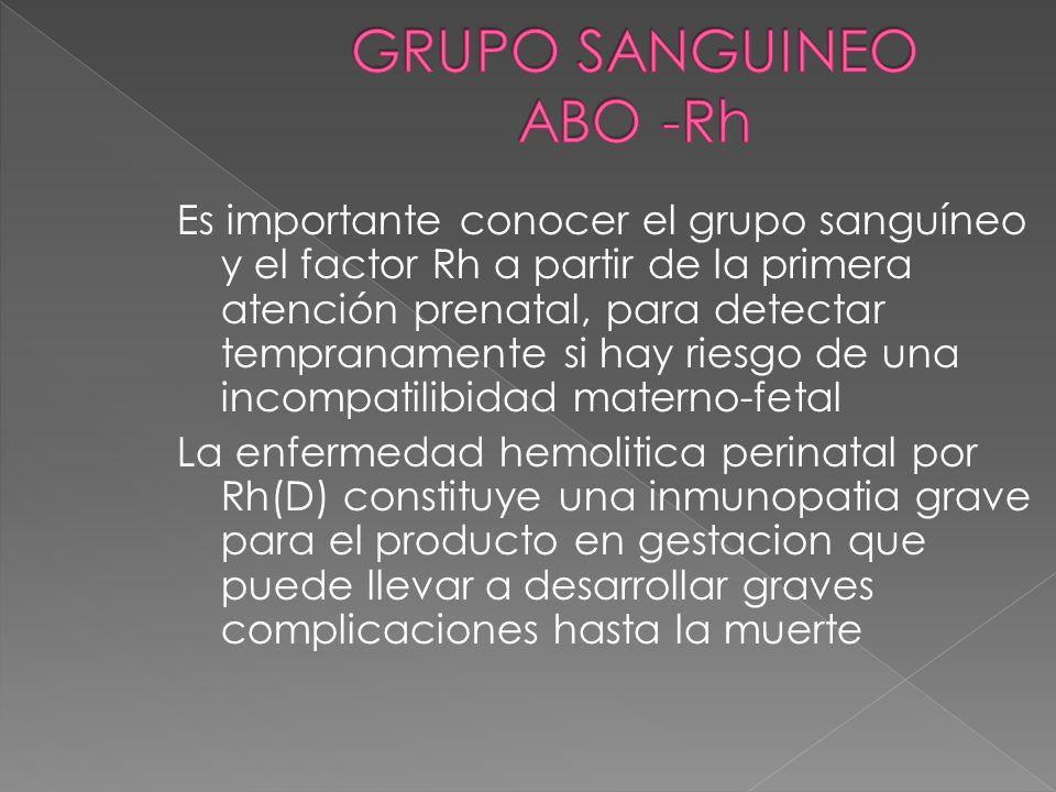 Es importante conocer el grupo sanguíneo y el factor Rh a partir de la primera atención prenatal, para detectar tempranamente si hay riesgo de una inc
