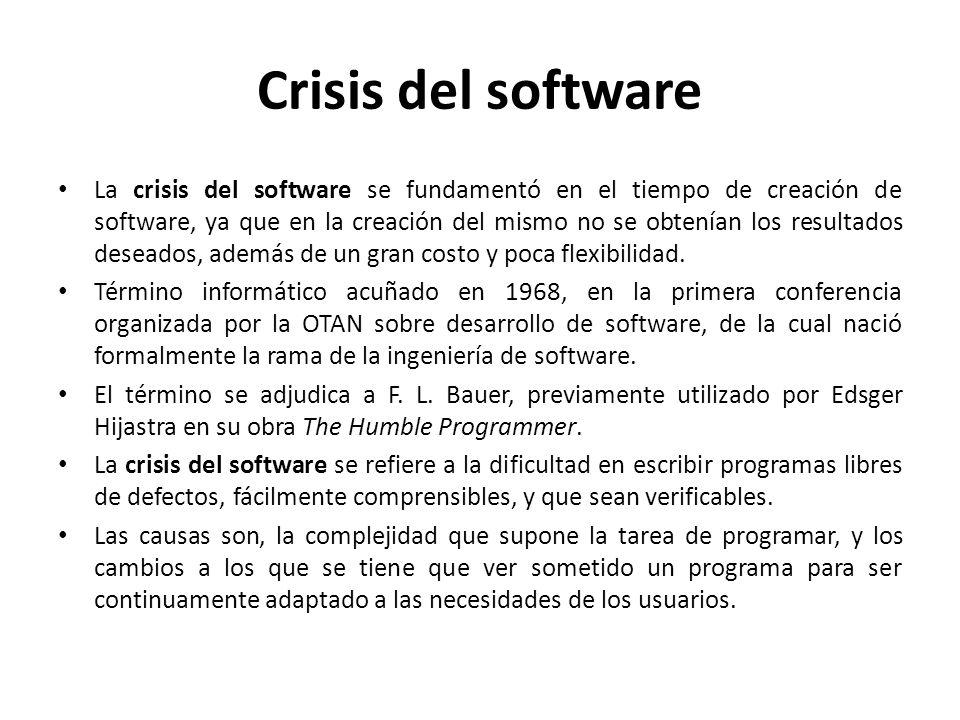 Crisis del software La crisis del software se fundamentó en el tiempo de creación de software, ya que en la creación del mismo no se obtenían los resu