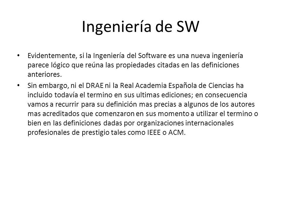 Ingeniería de SW Evidentemente, si la Ingeniería del Software es una nueva ingeniería parece lógico que reúna las propiedades citadas en las definicio