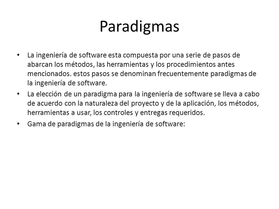 Paradigmas La ingeniería de software esta compuesta por una serie de pasos de abarcan los métodos, las herramientas y los procedimientos antes mencion