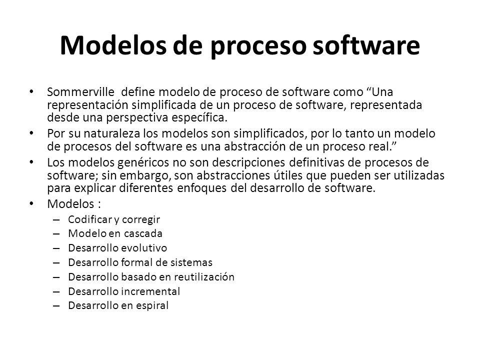 Modelos de proceso software Sommerville define modelo de proceso de software como Una representación simplificada de un proceso de software, represent