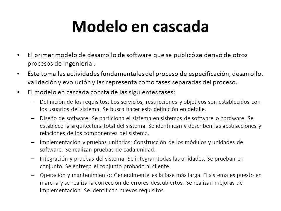 Modelo en cascada El primer modelo de desarrollo de software que se publicó se derivó de otros procesos de ingeniería. Éste toma las actividades funda