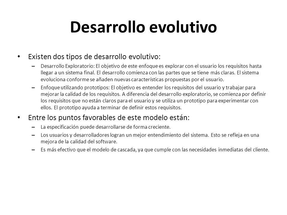 Desarrollo evolutivo Existen dos tipos de desarrollo evolutivo: – Desarrollo Exploratorio: El objetivo de este enfoque es explorar con el usuario los