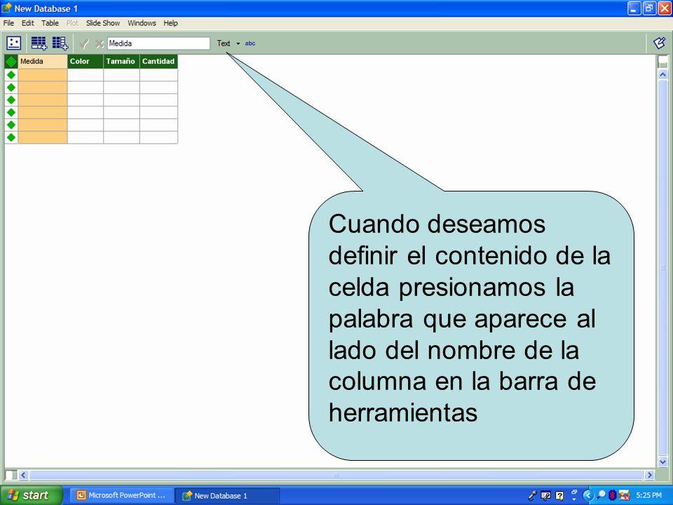 Cuando deseamos definir el contenido de la celda presionamos la palabra que aparece al lado del nombre de la columna en la barra de herramientas