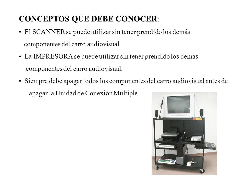 CONCEPTOS QUE DEBE CONOCER: El SCANNER se puede utilizar sin tener prendido los demás componentes del carro audiovisual. La IMPRESORA se puede utiliza