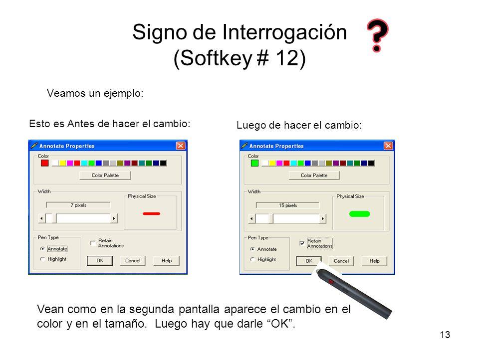 13 Signo de Interrogación (Softkey # 12) Veamos un ejemplo: Esto es Antes de hacer el cambio: Luego de hacer el cambio: Vean como en la segunda pantalla aparece el cambio en el color y en el tamaño.