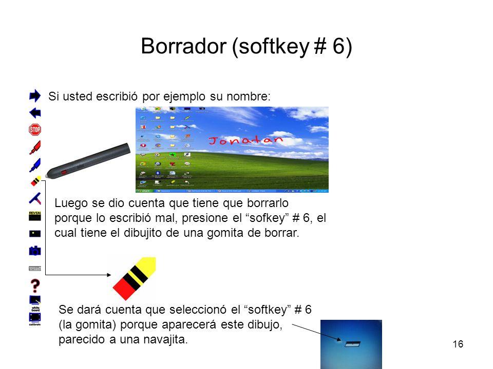 16 Borrador (softkey # 6) Si usted escribió por ejemplo su nombre: Luego se dio cuenta que tiene que borrarlo porque lo escribió mal, presione el sofkey # 6, el cual tiene el dibujito de una gomita de borrar.