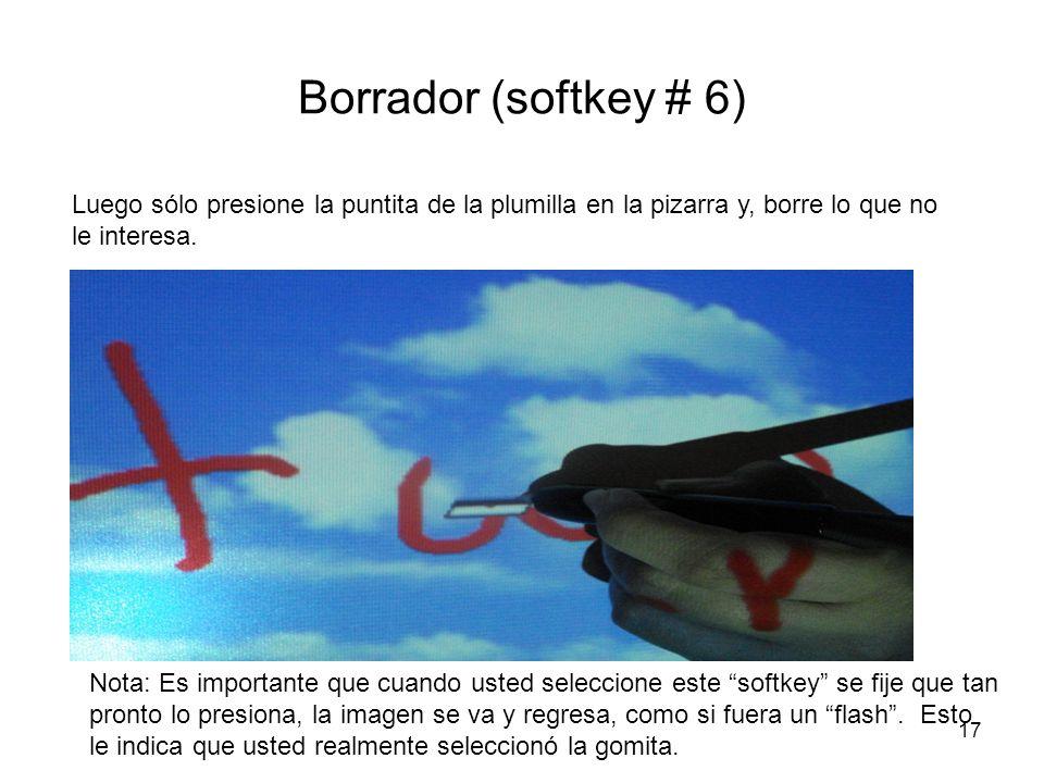 17 Borrador (softkey # 6) Luego sólo presione la puntita de la plumilla en la pizarra y, borre lo que no le interesa.