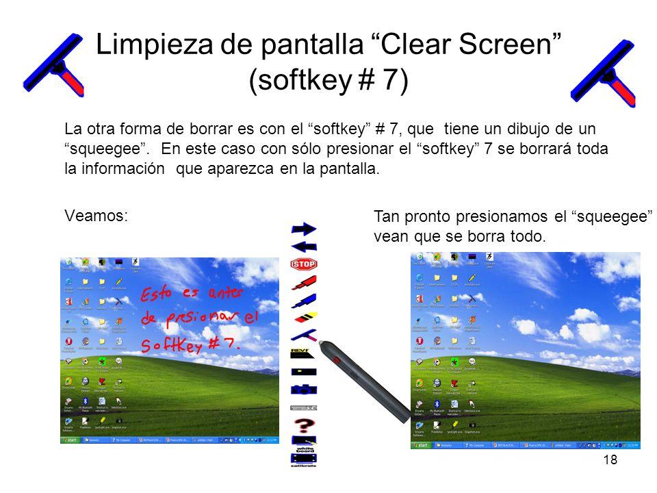18 Limpieza de pantalla Clear Screen (softkey # 7) La otra forma de borrar es con el softkey # 7, que tiene un dibujo de un squeegee.