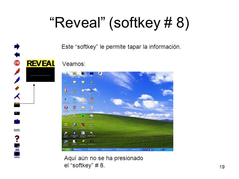 19 Reveal (softkey # 8) Este softkey le permite tapar la información.