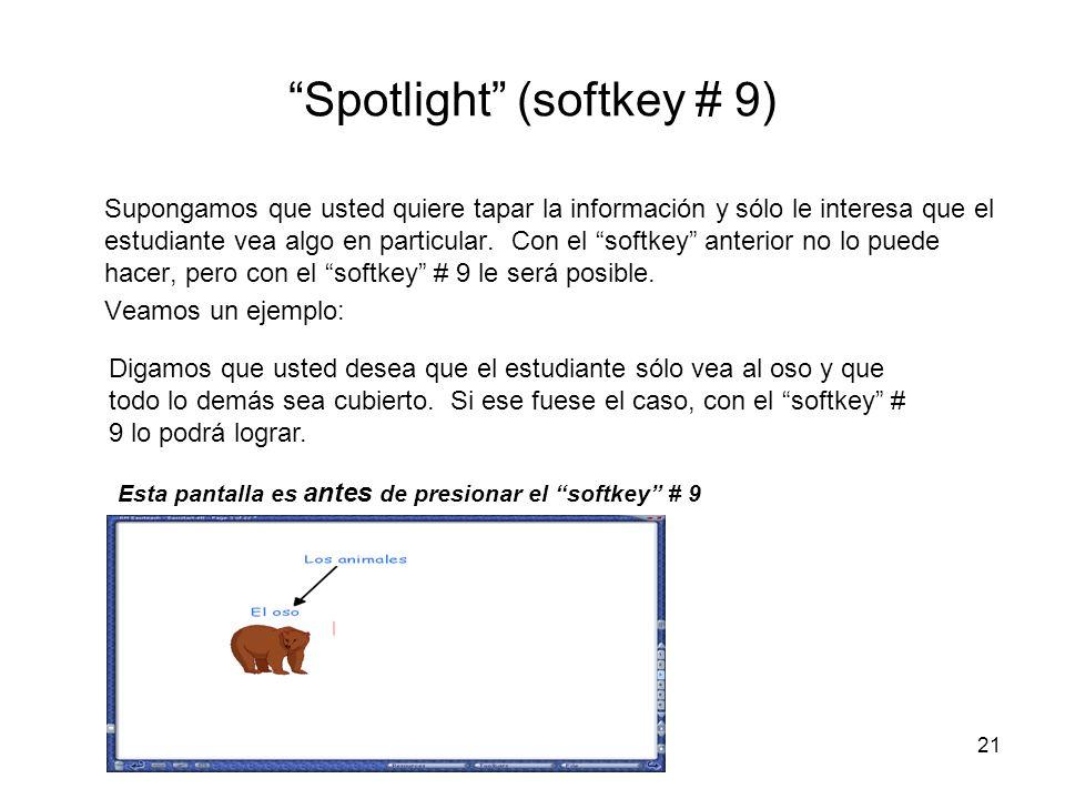 21 Spotlight (softkey # 9) Supongamos que usted quiere tapar la información y sólo le interesa que el estudiante vea algo en particular.