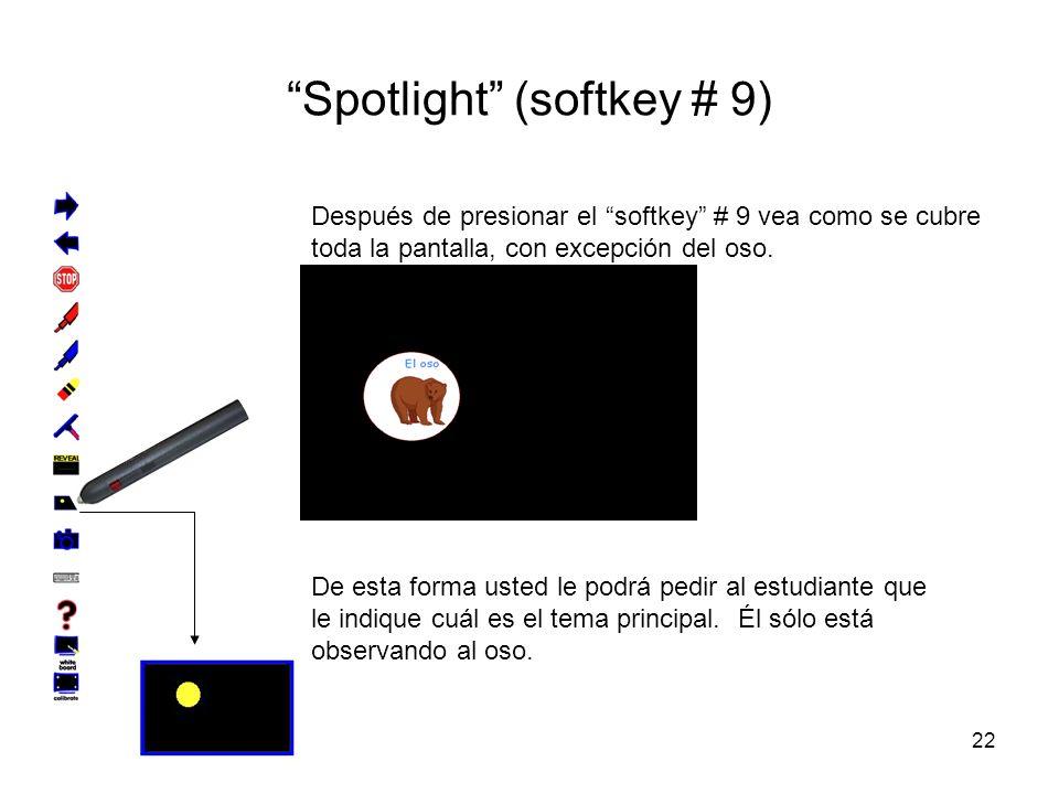 22 Spotlight (softkey # 9) Después de presionar el softkey # 9 vea como se cubre toda la pantalla, con excepción del oso.