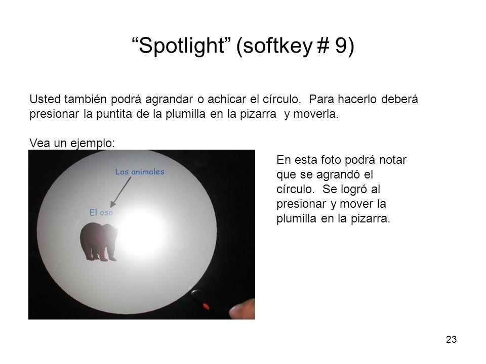 23 Spotlight (softkey # 9) Usted también podrá agrandar o achicar el círculo. Para hacerlo deberá presionar la puntita de la plumilla en la pizarra y