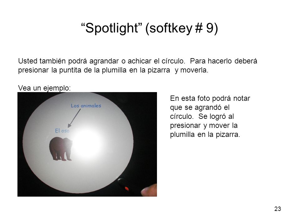 23 Spotlight (softkey # 9) Usted también podrá agrandar o achicar el círculo.
