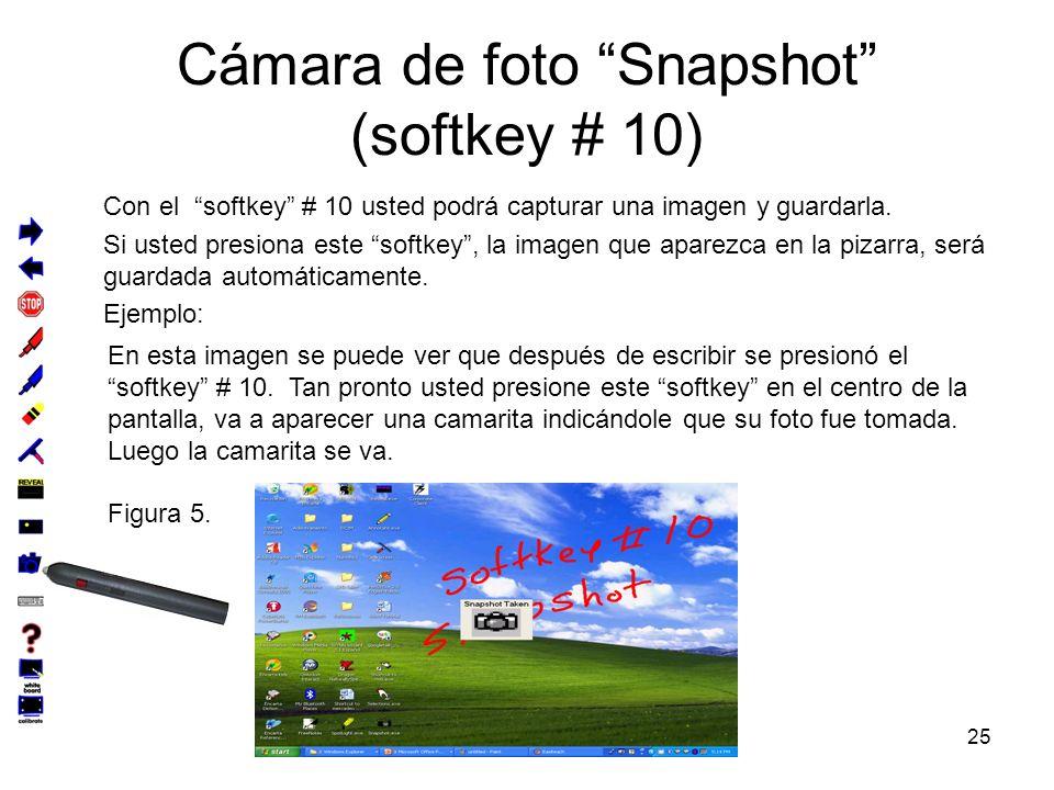 25 Cámara de foto Snapshot (softkey # 10) Con el softkey # 10 usted podrá capturar una imagen y guardarla.