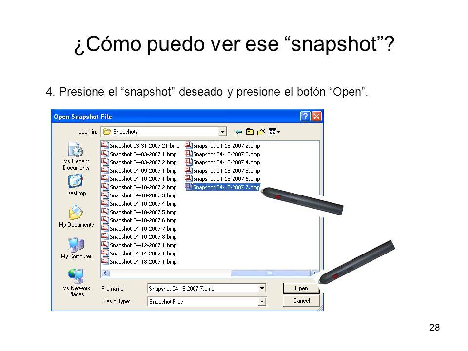 28 ¿Cómo puedo ver ese snapshot? 4. Presione el snapshot deseado y presione el botón Open.