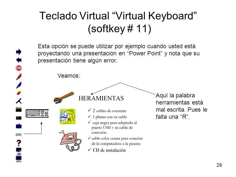 29 Teclado Virtual Virtual Keyboard (softkey # 11) Esta opción se puede utilizar por ejemplo cuando usted está proyectando una presentación en Power Point y nota que su presentación tiene algún error.