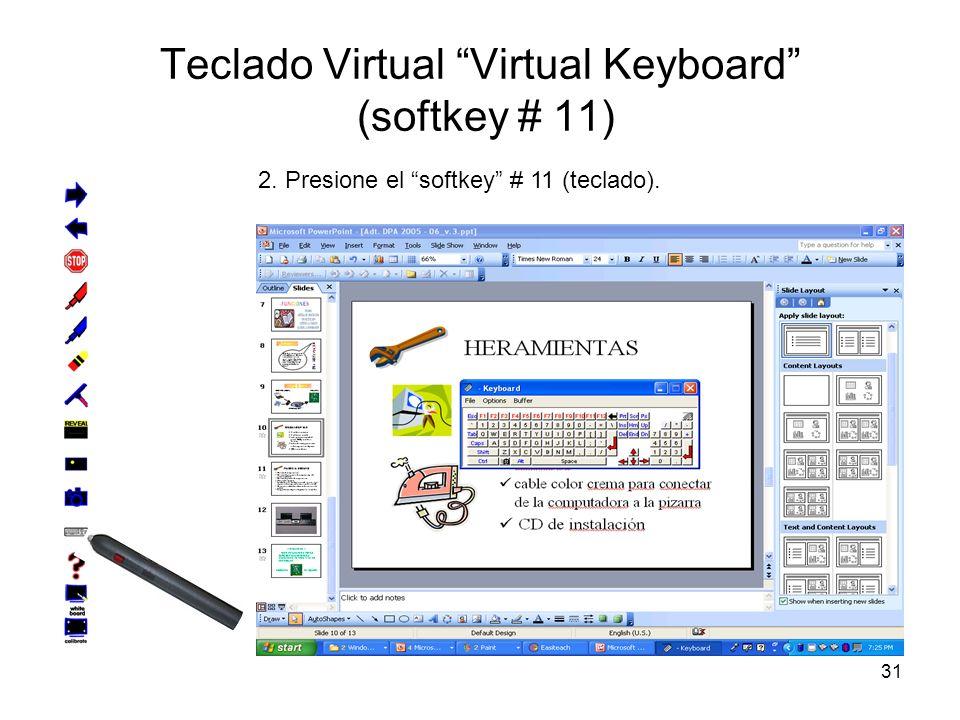 31 Teclado Virtual Virtual Keyboard (softkey # 11) 2. Presione el softkey # 11 (teclado).