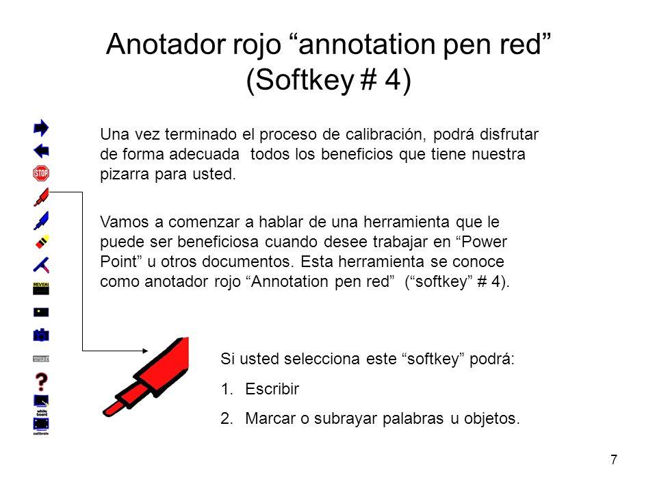 7 Anotador rojo annotation pen red (Softkey # 4) Una vez terminado el proceso de calibración, podrá disfrutar de forma adecuada todos los beneficios que tiene nuestra pizarra para usted.
