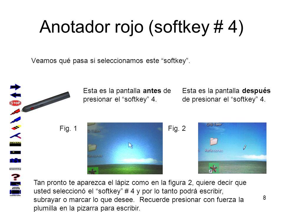 8 Anotador rojo (softkey # 4) Veamos qué pasa si seleccionamos este softkey. Esta es la pantalla antes de presionar el softkey 4. Esta es la pantalla