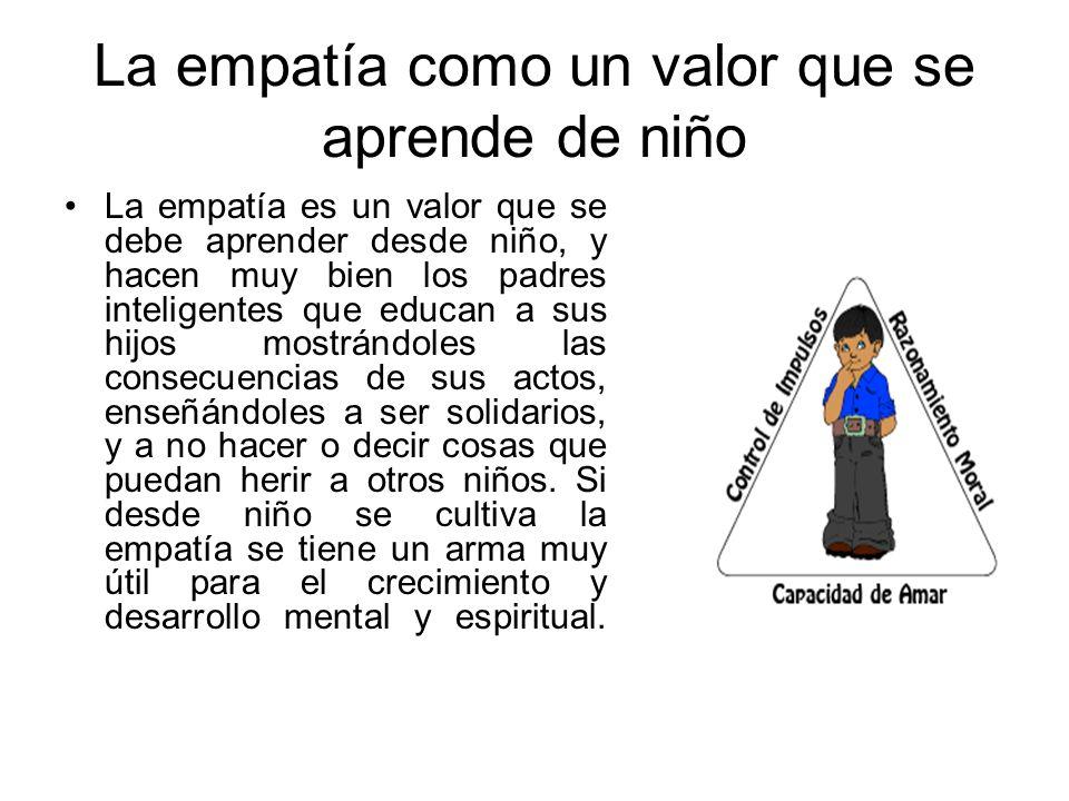 La empatía como un valor que se aprende de niño La empatía es un valor que se debe aprender desde niño, y hacen muy bien los padres inteligentes que e