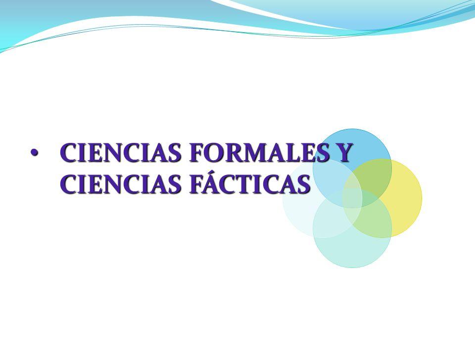 CIENCIAS FORMALES Y CIENCIAS FÁCTICAS CIENCIAS FORMALES Y CIENCIAS FÁCTICAS