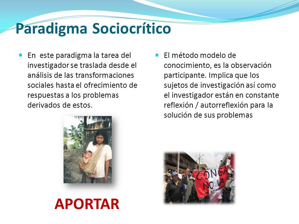 Paradigma Sociocrítico En este paradigma la tarea del investigador se traslada desde el análisis de las transformaciones sociales hasta el ofrecimient