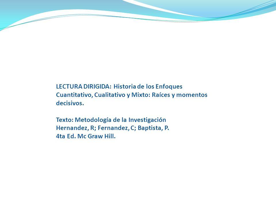 LECTURA DIRIGIDA: Historia de los Enfoques Cuantitativo, Cualitativo y Mixto: Raíces y momentos decisivos. Texto: Metodología de la Investigación Hern