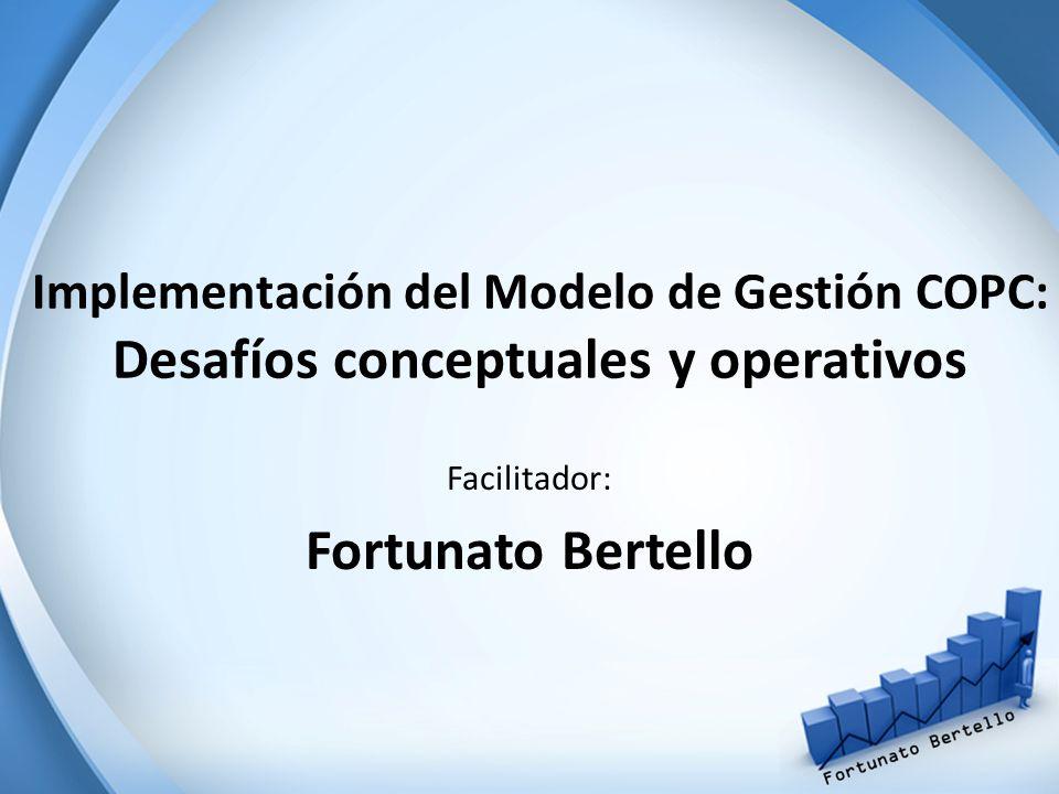 Implementación del Modelo de Gestión COPC: Desafíos conceptuales y operativos Facilitador: Fortunato Bertello