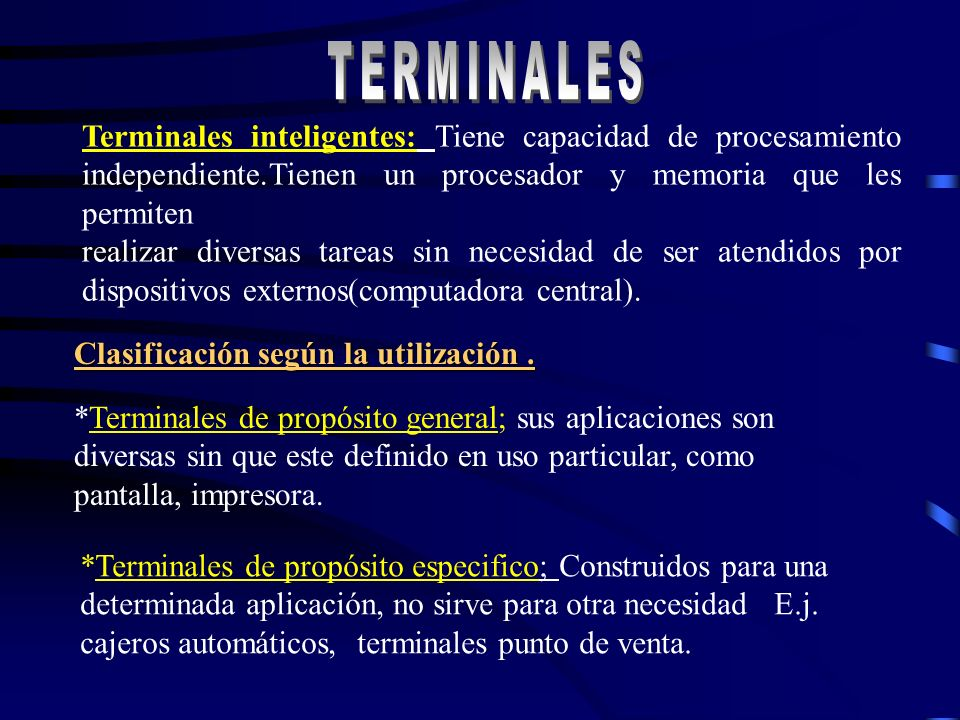 TERMINALES Dispositivo capaz de transmitir o recibir información a o desde una computadora conectado al sistema central mediante una linea de transmis